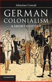 German Colonialism : A Short History, Conrad, Sebastian, 1107400473