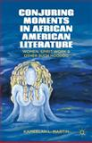 Conjuring Moments in African American Literature : Women, Spirit Work and Other Such Hoodoo, Martin, Kameelah L., 1137270470
