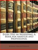 Every Step in Beekeeping, Benjamin Wallace Douglass, 1148300473