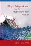 Illegal Migrations and the Huckleberry Finn Problem, John S. W. Park, 1439910472