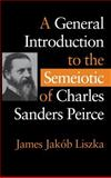 A General Introduction to the Semiotic of Charles Sanders Peirce 9780253330475