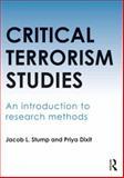Critical Terrorism Studies : An Introduction to Research Methods, Stump, Jacob L. and Dixit, Priya, 0415620473
