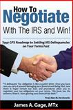 How to Negotiate with the IRS and Win!, James Gage, 0615770479