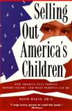 Selling Out America's Children, David Walsh, 0925190470