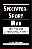 Spectator-Sport War : The West and Contemporary Conflict, McInnes, Colin, 158826047X