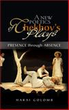 A New Poetics of Chekhov's Major Plays : Presence Through Absence, Golomb, Harai, 1903900476