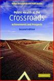 Public Health at the Crossroads : Achievements and Prospects, Beaglehole, Robert and Bonita, Ruth, 052154047X