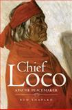 Chief Loco : Apache Peacemaker, Shapard, Bud, 080614047X