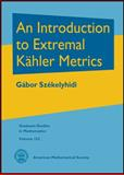 An Introduction to Extremal Kahler Metrics, Gabor Szekelyhidi, 1470410478