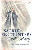 Sacred Encounters with Mary, G. Scott Sparrow, 1594710473