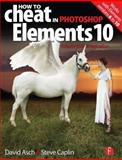 How to Cheat in Photoshop Elements 10 : Release Your Imagination, Asch, David and Caplin, Steve, 0240820479
