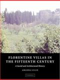 Florentine Villas in the Fifteenth Century : An Architectural and Social History, Lillie, Amanda, 0521770475