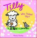 Who Tickled Tilly?, Mandy Stanley, 1844580474