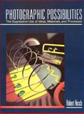 Photographic Possibilities : The Expressive Use of Ideas, Materials and Processes, Hirsch, Robert, 0240800478
