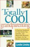 Totally Cool Grandparenting, Leslie Linsley, 0312170475