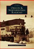 Oregon and Northwestern Railroad, Jeff Moore and Wayne I. Monger, 1467130478