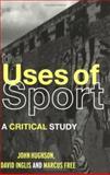 The Uses of Sport, Hughson, John and Inglis, David, 0415260485