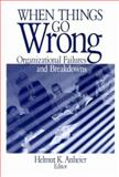 When Things Go Wrong : Organizational Failures and Breakdowns, , 0761910484
