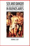 Sex and Danger in Buenos Aires, Donna J. Guy, 0803270488