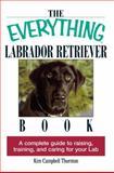 The Everything® Labrador Retriever Book, Kim Campbell Thornton, 1593370482