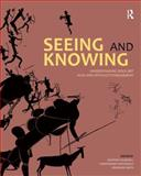 Seeing and Knowing : Understanding Rock Art with and Without Ethnography, , 1611320488
