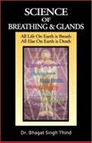 Science of Breathing and Glands First Edition : All Life on Earth Is Breath/All Else on Earth Is Death, Bhagat Singh Thind Spiritual Science Foundation, 1932630481