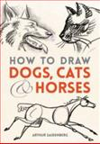 How to Draw Dogs, Cats, and Horses, Arthur Zaidenberg, 0486780481