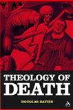 The Theology of Death, Davies, Douglas and Davies, 0567030482