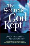 The Secrets God Kept, John Van Diest and Alton Gansky, 1414300484