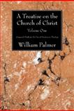 A Treatise on the Church of Christ, Volume 1, William Palmer, 1556350481