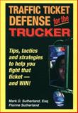 Traffic Ticket Defense for the Trucker, Mark D. Sutherland and Florine Sutherland, 156625048X