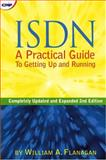 ISDN : A Practical Guide to Getting up and Running, Flanagan, William A., 1578200482
