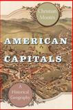 American Capitals : A Historical Geography, Montes, Christian, 022608048X