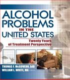 Alcohol Problems in the United States, William L. White and Thomas F. McGovern, 0789020483
