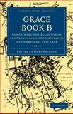 Grace Bk. B, Pt. 2 : Containing the Accounts of the Proctors of the University of Cambridge, 1511-1544, , 1108000487