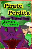 Pirate Perdita and the Time Travelling Zombie Dinosaurs... from Space!, Mir Foote, 1482610485