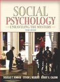 Social Psychology : Unraveling the Mystery, Kenrick, Douglas T. and Neuberg, Steven L., 0205420486