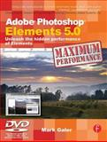 Adobe Photoshop Elements 5. 0 Maximum Performance : Unleash the Hidden Performance of Elements, Galer, Mark, 0240520483