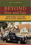 Beyond Free and Fair : Monitoring Elections and Building Democracy, Bjornlund, Eric, 0801880483