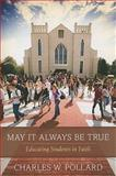 May It Always Be True : Educating Students in Faith, Pollard, Charles, 0891120483