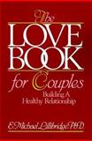 The Love Book for Couples : Building a Healthy Relationship, Lillibridge, E. Michael, 0893340480