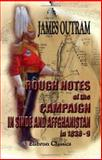 Rough Notes of the Campaign in Sinde and Affghanistan, in 1838-9 Being Extracts from a Personal Journal Kept While on the Staff of the Army of the Indus, Outram, James, 1402190484
