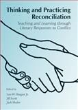 Thinking and Practicing Reconciliation : Teaching and Learning Through Literary Responses to Conflict, Leo W., Jr. Riegert, 1443850489