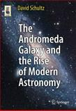 The Andromeda Galaxy and the Rise of Modern Astronomy, Schultz, David, 1461430488