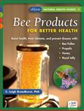 Bee Products for Better Health, C. Leigh Broadhurst, 1553120485
