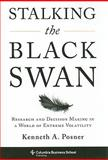 Stalking the Black Swan : Research and Decision Making in a World of Extreme Volatility, Posner, Kenneth A., 0231150482