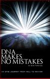 DNA makes no Mistakes : An Epic Journey from hell to Heaven, Tapston, Ken, 0615510485