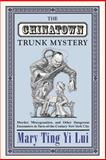 The Chinatown Trunk Mystery : Murder, Miscegenation, and Other Dangerous Encounters in Turn-of-the-Century New York City, Lui, Mary Ting Yi, 0691130485