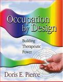 Occupation by Design : Building Therapeutic Power, Pierce, Doris E., 0803610483