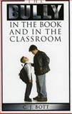 The Bully in the Book and in the Classroom, C. J. Bott, 0810850486